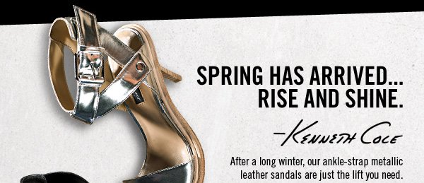 SPRING HAS ARRIVED... RISE AND SHINE.  Kenneth Cole