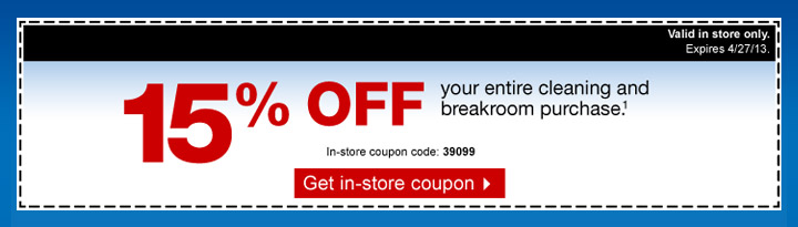 15% off your entire cleaning and breakroom purchase (1). In-store coupon code: 39099. Get in-store coupon. Valid in store only. Expires 4/27/13.