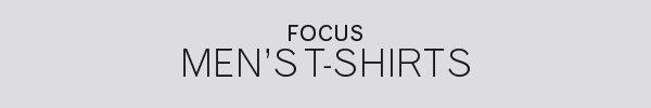 FOCUS | MEN'S T-SHIRTS