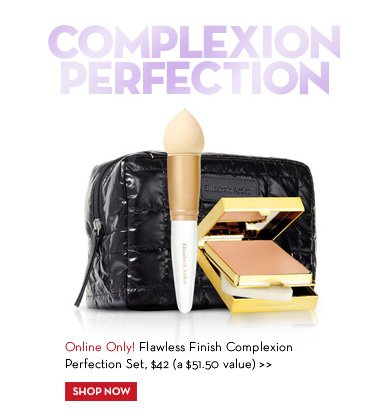 COMPLEXION PERFECTION. Online Only! Flawless Finish Complexion Perfection Set, $42 (a $51.50 value). SHOP NOW.