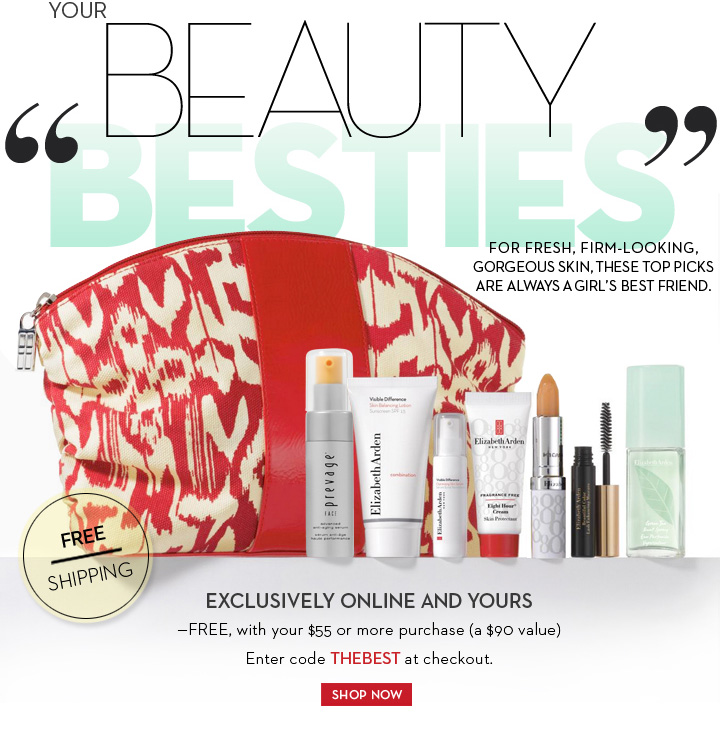 "YOUR BEAUTY ""BESTIES"" FOR FRESH, FIRM-LOOKING, GORGEOUS SKIN, THESE TOP PICKS ARE ALWAYS A GIRL's BEST FRIEND. FREE SHIPPING. EXCLUSIVELY ONLINE AND YOURS -FREE, with your  $55 or more purchase (a $90 value) Enter code THEBEST at checkout. SHOP NOW."