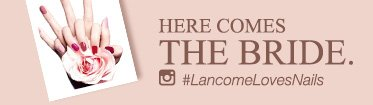 HERE COMES THE BRIDE. | #LancomeLovesNails