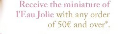 Receive the miniature of l'Eau Jolie with any order of 50€ and over*.