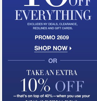 40% off EVERYTHING + Extra 10% off when you use your NY&C Reward card! Shop Now!