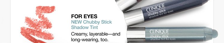 FOR EYES NEW Chubby  Stick Shadow Tint. Creamy, layerable—and long-wearing, too.