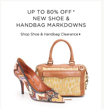 Up To 80% Off* New Shoe & Handbag Markdowns