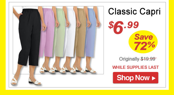 Classic Capri - Save 72% - Now Only $6.99 Limited Time Offer