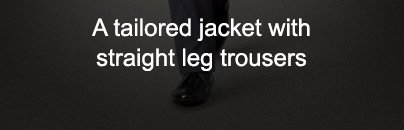 A tailored jacket with straight leg trousers