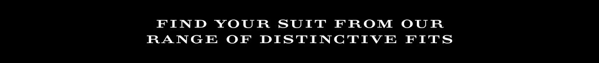 Find your suit from our range of distinctive fits
