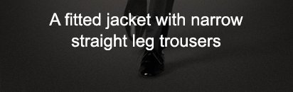 A fitted jacket with narrow straight leg trousers