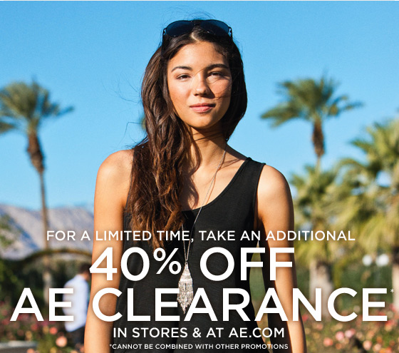 For A Limited Time, Take An Additional 40% Off AE Clearance* In Stores & At AE.com | *Cannot Be Combined With Other Promotions