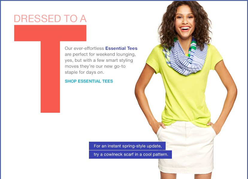 DRESSED TO A T | SHOP ESSENTIAL TEES | For an instant spring-style update, try a cowlneck scarf in a cool pattern.