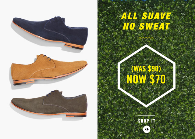 ALL SUAVE NO SWEAT  (WAS $90) NOW $70  SHOP IT