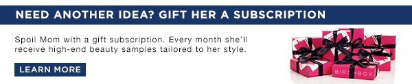 Need another idea? Gift her a subscription