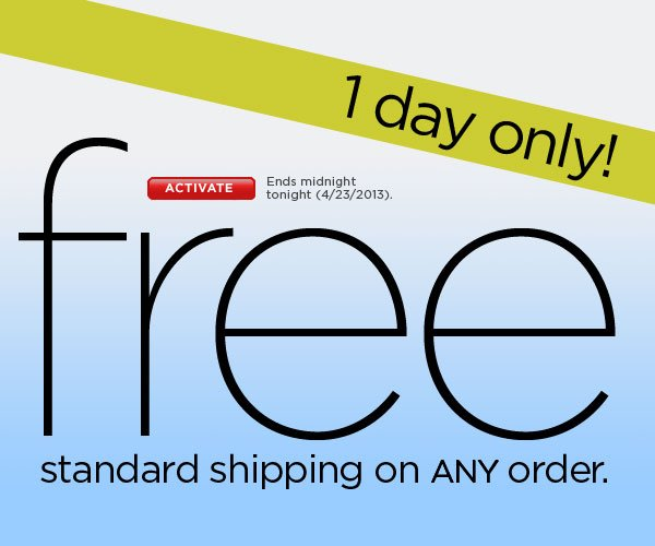 SHOP TODAY: Free Standard Shipping on Any Size Order