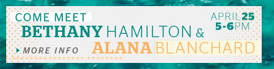 Come Meet Bethany Hamilton and Alana Blanchard - April 25, 5-6PM - More Info