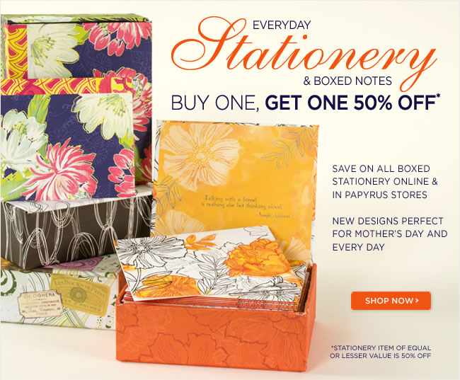 Stationery Sale Event Online & In Stores   Everyday Stationery & Note Cards  Buy One, Get One 50% Off*  No code required    *Stationery item of equal or lesser value is 50% off   Shop in stores or online at www.papyrusonline.com