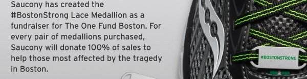 Saucony has created the #BostonStrong Lace Medallion as a fundraiser for The One Fund Boston. For every pair of medallion purchased, Saucony will donate 100% of sales to help those most affected by the tragedy in Boston.