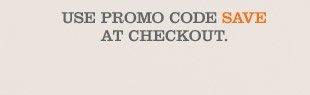 USE PROMO CODE *SAVE* AT CHECKOUT