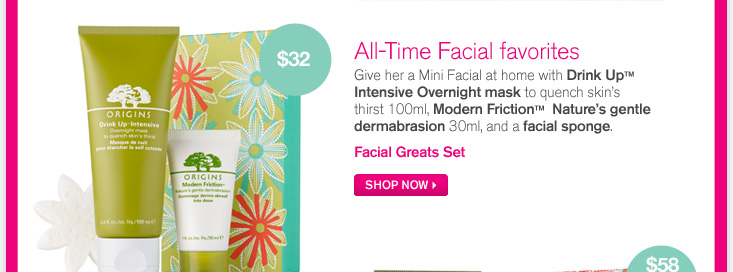 All time facial favorites Give her a mini facial at home with drink up intensive Overnight mas to quench skin s thirst 10ml Modern friction natures gentle dermabrasion 30ml and facial sponge facial greats set SHOP NOW