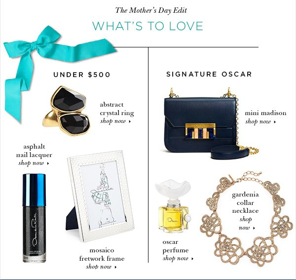 The Mother's Day Edit WHAT'S TO LOVE UNDER $500 abstract crystal ring shop now asphalt nail lacquer shop now mosaico fretwork frame shop now SIGNATURE OSCAR mini Madison shop now gardenia collar necklace shop now oscar perfume shop now