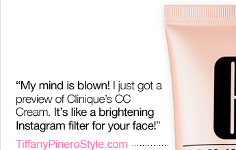 """My mind is blown!  I just got a preview of Clinique's CC Cream. It's like a  brightening Instagram filter for your face!""  TiffanyPineroStyle.com"