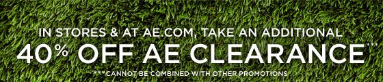 In Stores & At AE.com, Take An Additional 40% Off AE Clearance*** | ***Cannot Be Combined With Other Promotions