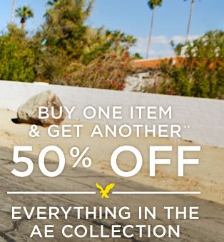 Buy One Item & Get Another** 50% Off | Everything In The AE Collection