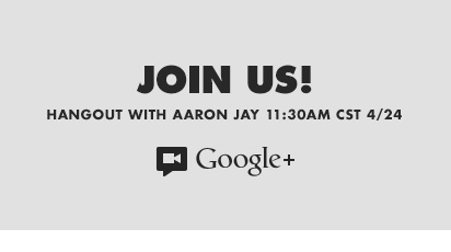 Hangout with Aaron Jay 11:30AM CST - 4/24