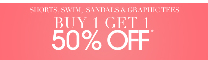 Buy 1 Get 1 50% Off | Shorts, Swim, Sandals and Graphic Tees