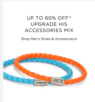 Up To 60% Off* Upgrade His Accessories Mix