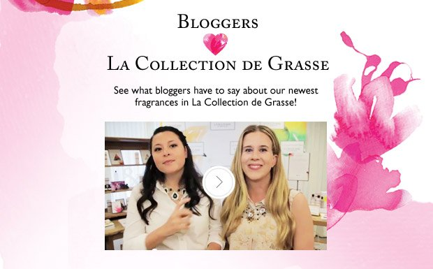See what bloggers have to say about our newest fragrance collection, La Collection de Grasse!