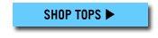 SHOP TOPS »