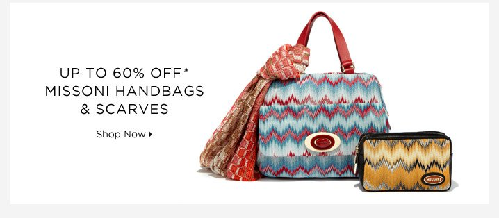 Up to 60% Off* Missoni Handbags & Scarves