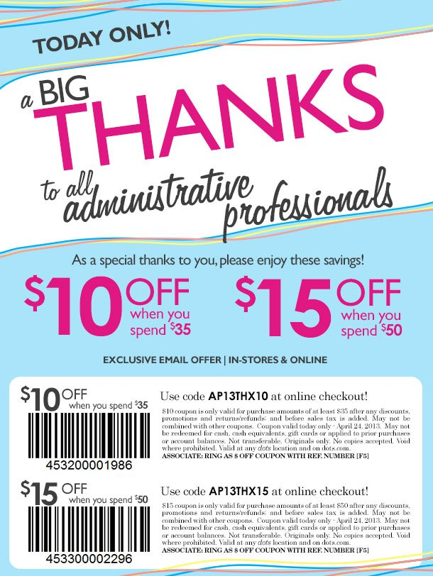 EXCLUSIVE EMAIL OFFER! A BIG THANKS to all Administrative Professionals! Enjoy SPECIAL SAVINGS In-Stores and Online! $10 OFF $35 and $15 off $50 COUPONS! TODAY ONLY! SHOP NOW!