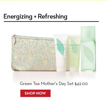 Energizing + Refreshing. Green Tea Mother's Day Set $42.00. SHOP NOW.