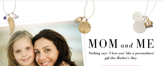 Mom and Me - Nothing says 'I love you' like a personalized gift this Mother's Day.