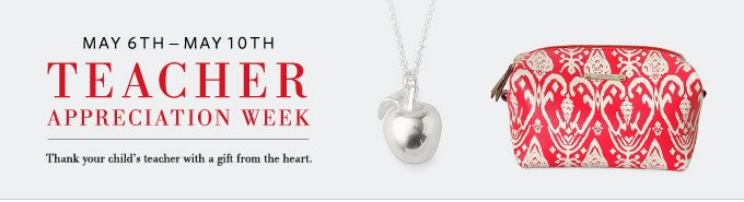 May 6th-10th is Teacher Appreciation Week - Thank your child's teach with a gift from the heart.