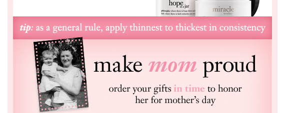 tip: as a general rule, apply thinnest to thickest in consistency make mom proud order your gifts in time to honor her for mother's day
