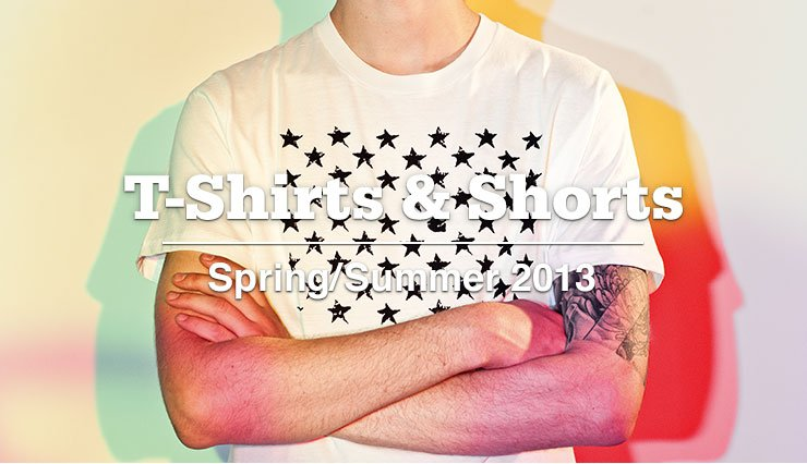 T-Shirts & Shorts Spring/Summer 2013