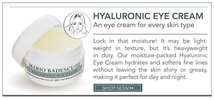An eye cream for every skin type. Lock in that moisture! It may be light-weight in texture, but it's heavyweight in duty. Our moisture-packed Hyaluronic Eye Cream hydrates and softens fine lines without leaving the skin shiny or greasy, making it perfect for day and night.