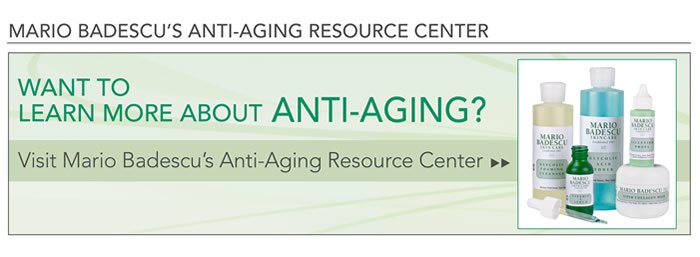 Want to learn more about Anti-Aging? Visit our Anti-aging resource center to find out how you can help prevent signs of aging.