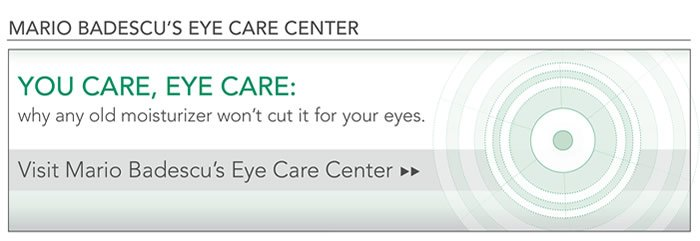 You care, eye care. Why any old moisturizer won't cut it for your eyes. Visit Mario Badescu's Eye Care Center