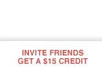 Invite Friends Get A $15 Credit