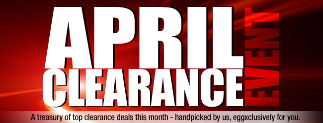 APRIL CLEARANCE EVENT. A treasury of top clearance deals this month - handpicked by us, eggxclusively for you.