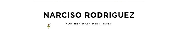Narciso Rodriguez for her Hair Mist, $34