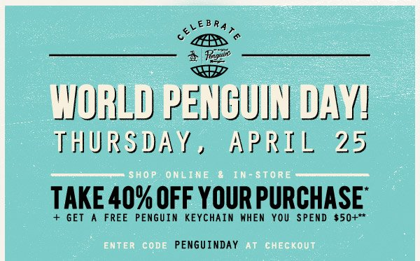 Take 40% off your purchase + get a free Penguin keychain when you spend $50+ :: Show this email + receive a free Penguin sticker (in-store only) :: Enter code PENGUINDAY at checkout
