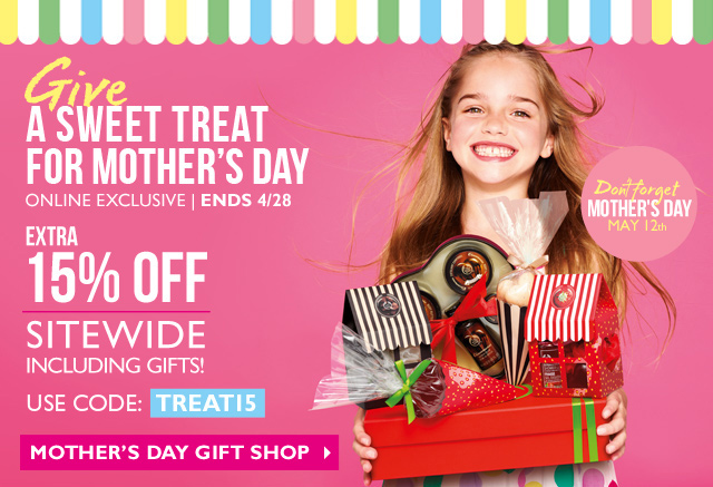 Give A SWEET TREAT FOR MOTHER'S DAY -- ONLINE EXCLUSIVE | ENDS 4/28 -- EXTRA 15% OFF SITEWIDE - INCLUDING GIFTS! -- MOTHER'S DAY GIFT SHOP -- Don't forget MOTHER'S DAY MAY 12th