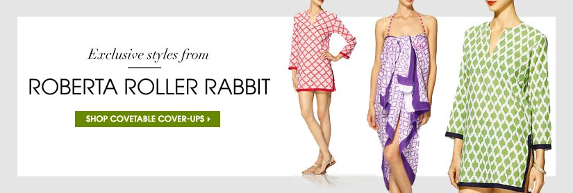 Exclusive styles from ROBERTA ROLLER RABBIT. SHOP COVETABLE COVER-UPS.