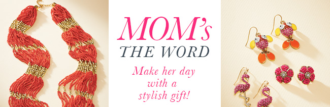 Mom's the Word. Make her day with a stylish gift!